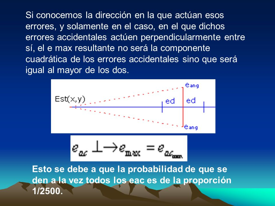 Si conocemos la dirección en la que actúan esos errores, y solamente en el caso, en el que dichos errores accidentales actúen perpendicularmente entre