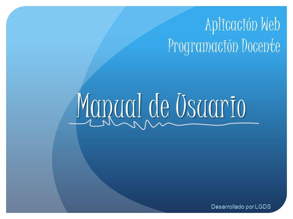 Aplicación Web Programación Docente Manual de Usuario Desarrollado por LGDS