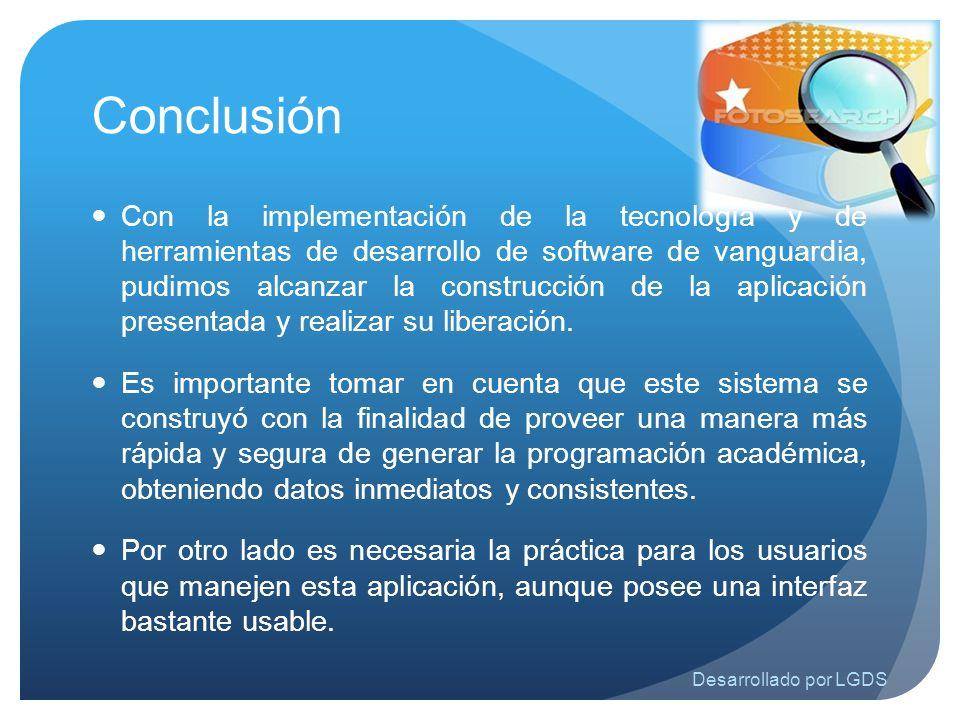 Conclusión Con la implementación de la tecnología y de herramientas de desarrollo de software de vanguardia, pudimos alcanzar la construcción de la ap