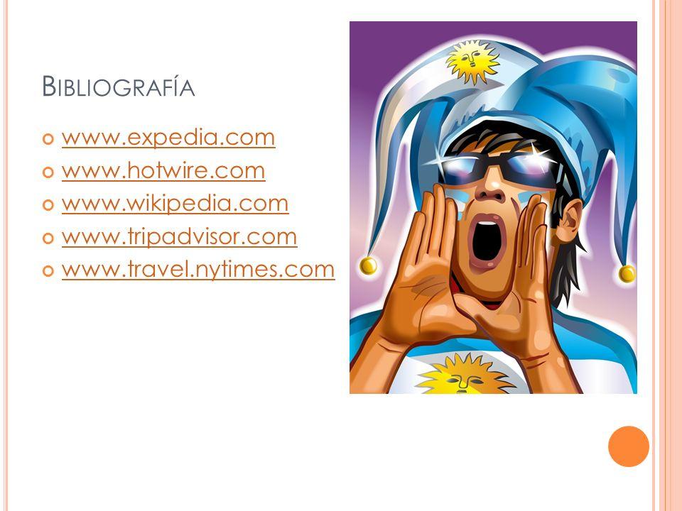 B IBLIOGRAFÍA www.expedia.com www.hotwire.com www.wikipedia.com www.tripadvisor.com www.travel.nytimes.com