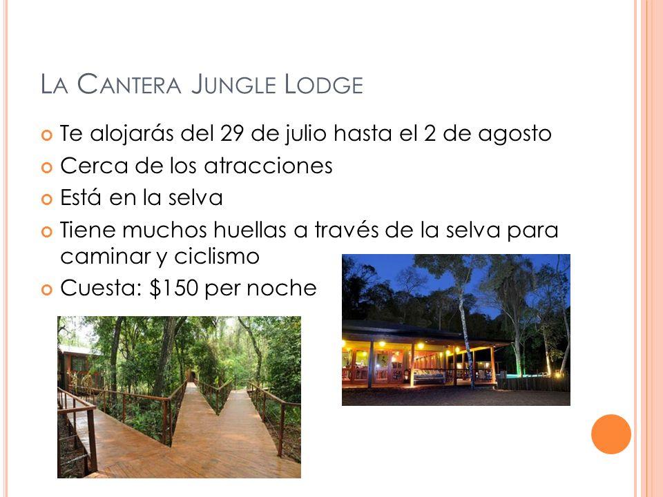 L A C ANTERA J UNGLE L ODGE Te alojarás del 29 de julio hasta el 2 de agosto Cerca de los atracciones Está en la selva Tiene muchos huellas a través de la selva para caminar y ciclismo Cuesta: $150 per noche