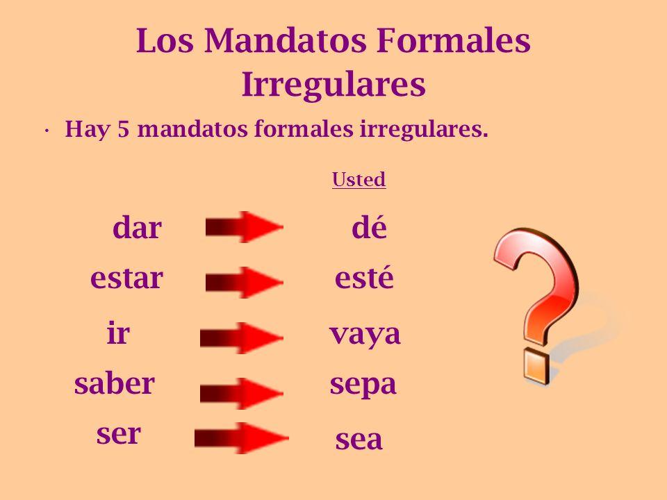 Los Mandatos Formales Afirmativos Los verbos que cambia el raíz, también cambia. Ej. Cerrar – Cierro- Cierre Ej. Pensar – Pienso – Piense Ej. Repetir