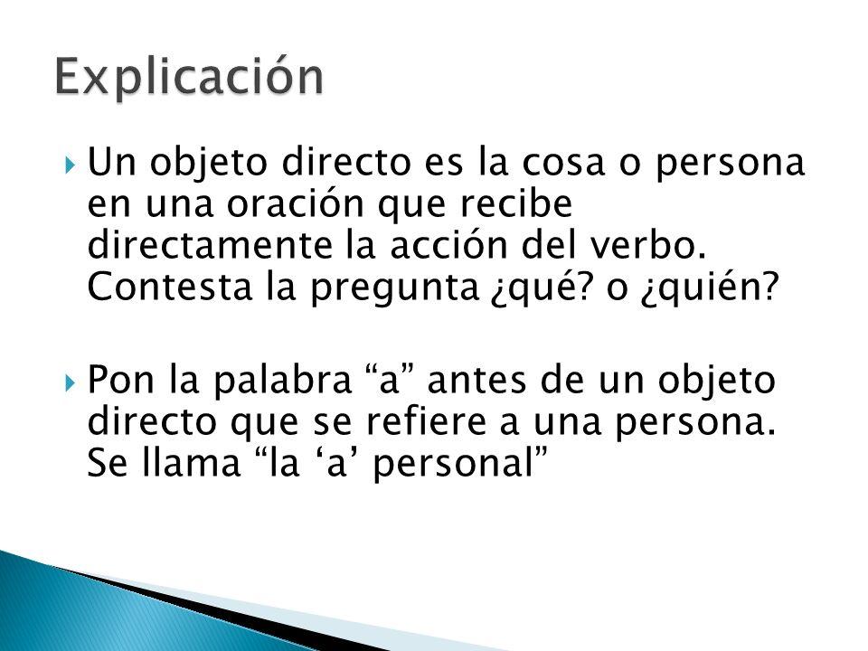 Un objeto directo es la cosa o persona en una oración que recibe directamente la acción del verbo. Contesta la pregunta ¿qué? o ¿quién? Pon la palabra