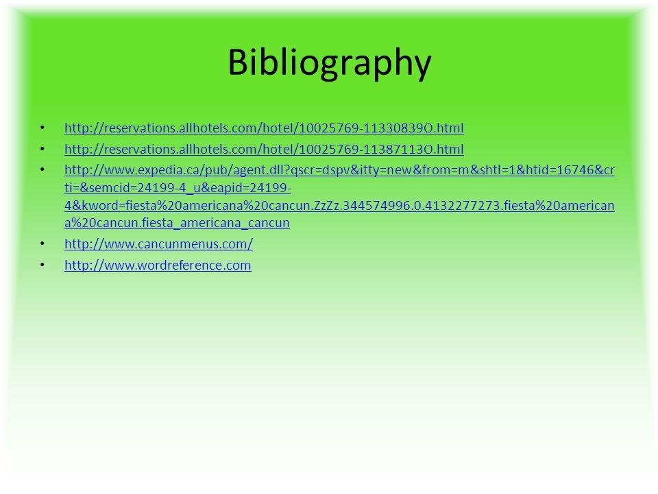 Bibliography http://reservations.allhotels.com/hotel/10025769-11330839O.html http://reservations.allhotels.com/hotel/10025769-11387113O.html http://www.expedia.ca/pub/agent.dll qscr=dspv&itty=new&from=m&shtl=1&htid=16746&cr ti=&semcid=24199-4_u&eapid=24199- 4&kword=fiesta%20americana%20cancun.ZzZz.344574996.0.4132277273.fiesta%20american a%20cancun.fiesta_americana_cancun http://www.expedia.ca/pub/agent.dll qscr=dspv&itty=new&from=m&shtl=1&htid=16746&cr ti=&semcid=24199-4_u&eapid=24199- 4&kword=fiesta%20americana%20cancun.ZzZz.344574996.0.4132277273.fiesta%20american a%20cancun.fiesta_americana_cancun http://www.cancunmenus.com/ http://www.wordreference.com
