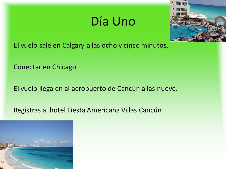 Día Uno El vuelo sale en Calgary a las ocho y cinco minutos. Conectar en Chicago El vuelo llega en al aeropuerto de Cancún a las nueve. Registras al h