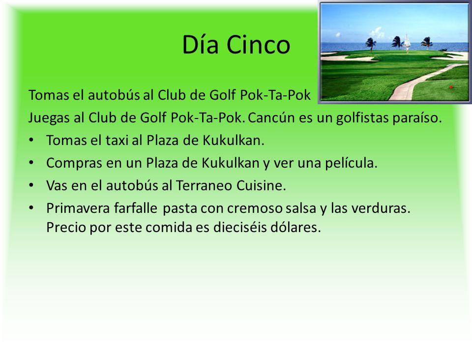 Día Cinco Tomas el autobús al Club de Golf Pok-Ta-Pok Juegas al Club de Golf Pok-Ta-Pok.