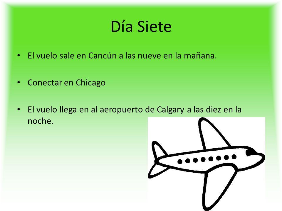 Día Siete El vuelo sale en Cancún a las nueve en la mañana.