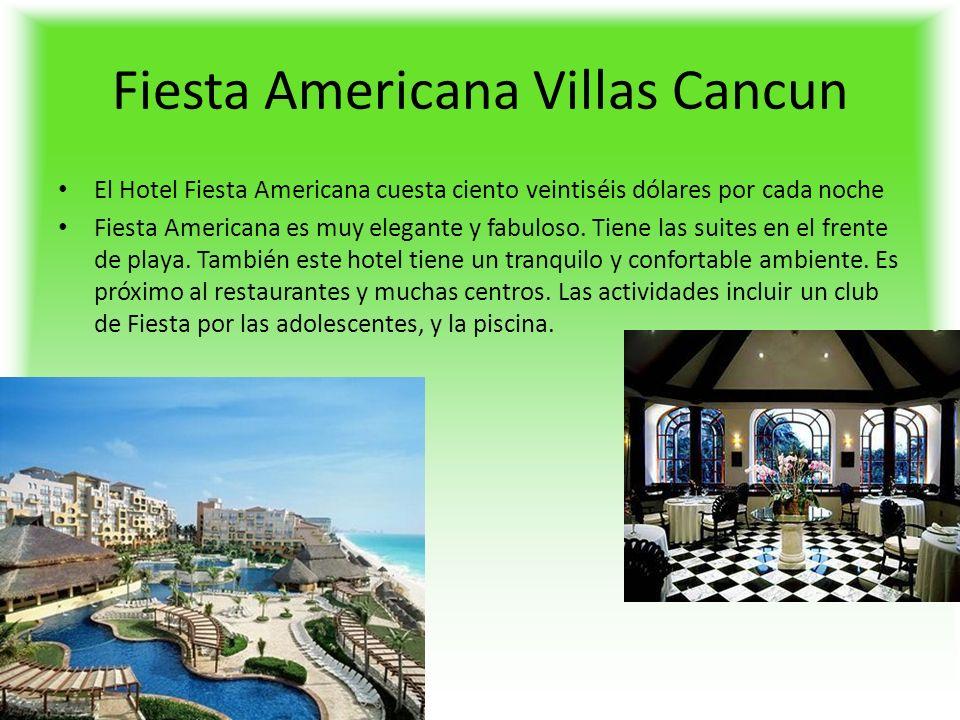 Fiesta Americana Villas Cancun El Hotel Fiesta Americana cuesta ciento veintiséis dólares por cada noche Fiesta Americana es muy elegante y fabuloso.