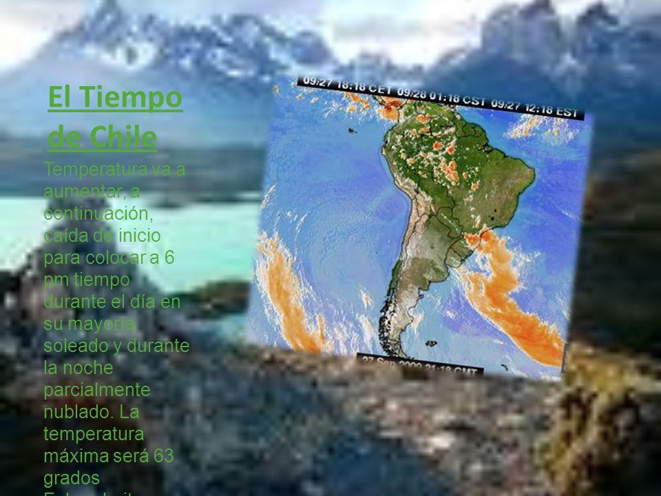 El Tiempo de Chile Temperatura va a aumentar, a continuación, caída de inicio para colocar a 6 pm tiempo durante el día en su mayoría soleado y durante la noche parcialmente nublado.