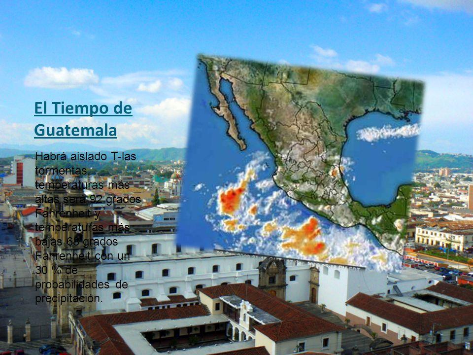El Tiempo de Guatemala Habrá aislado T-las tormentas, temperaturas más altas será 92 grados Fahrenheit y temperaturas más bajas 68 grados Fahrenheit con un 30 % de probabilidades de precipitación.
