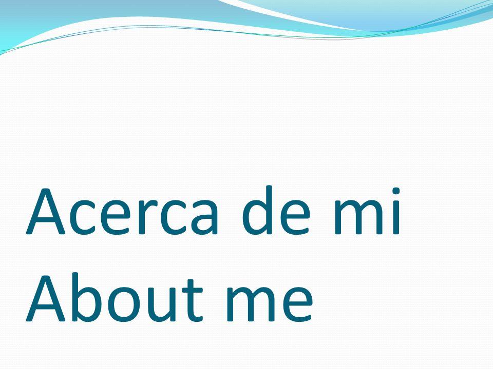 Acerca de mi About me