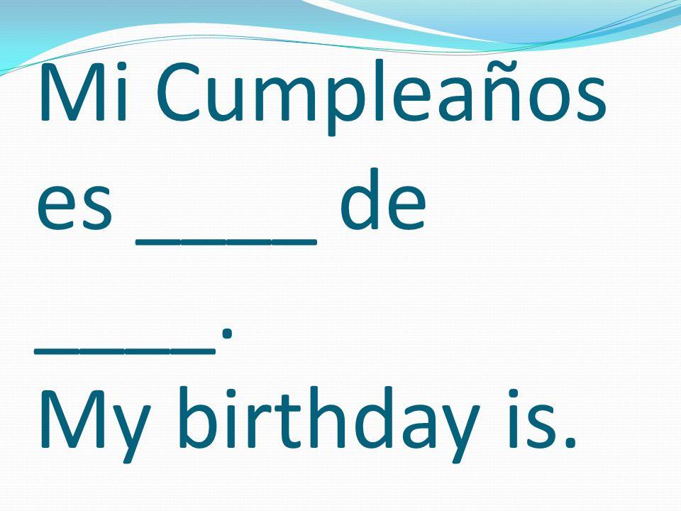Mi Cumpleaños es ____ de ____. My birthday is.