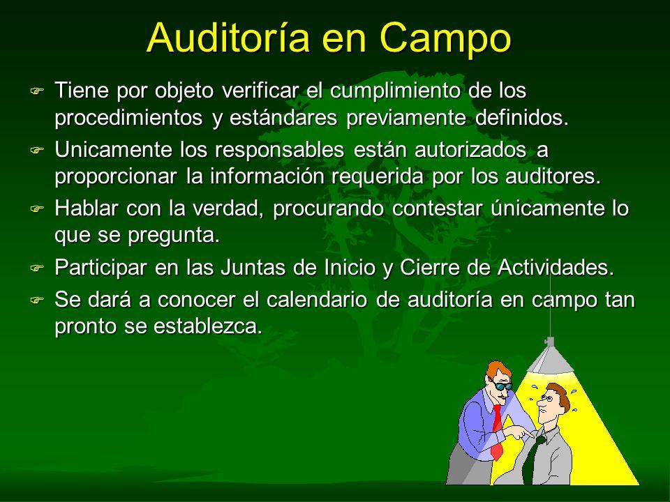 Auditoría en Campo F Tiene por objeto verificar el cumplimiento de los procedimientos y estándares previamente definidos. F Unicamente los responsable