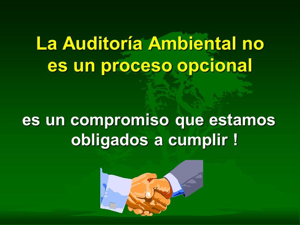 La Auditoría Ambiental no es un proceso opcional es un compromiso que estamos obligados a cumplir !