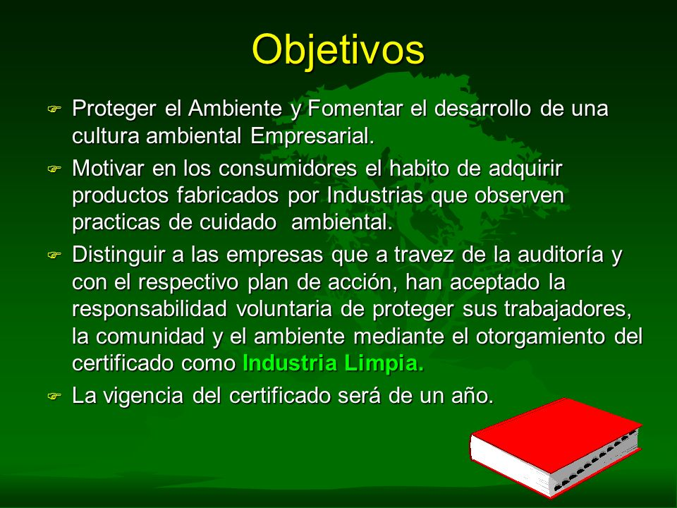 Objetivos F Proteger el Ambiente y Fomentar el desarrollo de una cultura ambiental Empresarial. F Motivar en los consumidores el habito de adquirir pr
