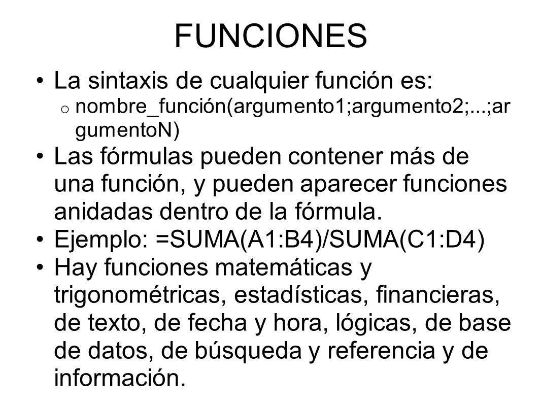 FUNCIONES La sintaxis de cualquier función es: o nombre_función(argumento1;argumento2;...;ar gumentoN) Las fórmulas pueden contener más de una función, y pueden aparecer funciones anidadas dentro de la fórmula.