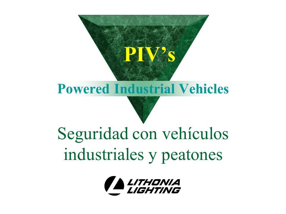 PIVs Powered Industrial Vehicles Brindar a los peatones la información necesaria referente a PIVs con la finalidad de que ésta sea utilizada cuando transiten por la Planta y así prevenir accidentes