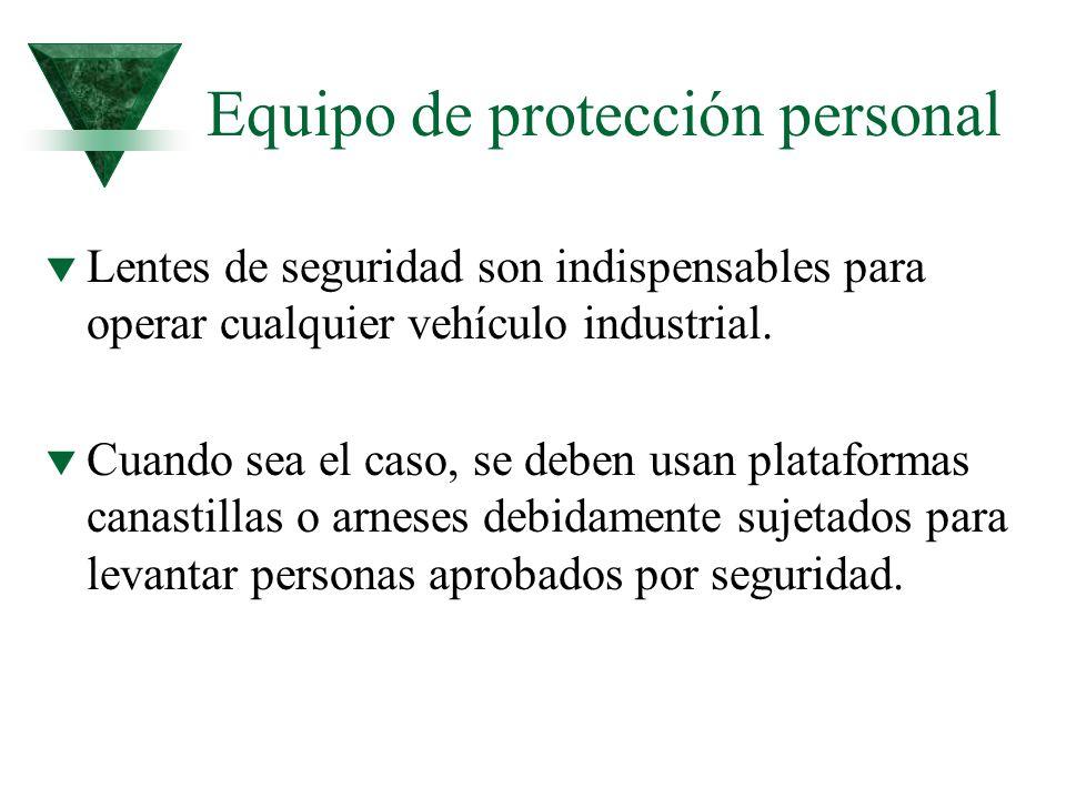 Equipo de protección personal t Lentes de seguridad son indispensables para operar cualquier vehículo industrial. t Cuando sea el caso, se deben usan