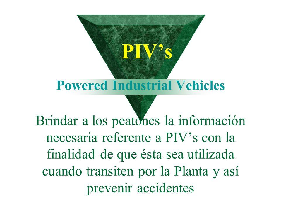 PIVs Powered Industrial Vehicles Brindar a los peatones la información necesaria referente a PIVs con la finalidad de que ésta sea utilizada cuando tr