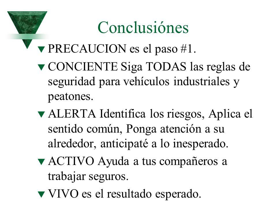 Conclusiónes t PRECAUCION es el paso #1. t CONCIENTE Siga TODAS las reglas de seguridad para vehículos industriales y peatones. t ALERTA Identifica lo