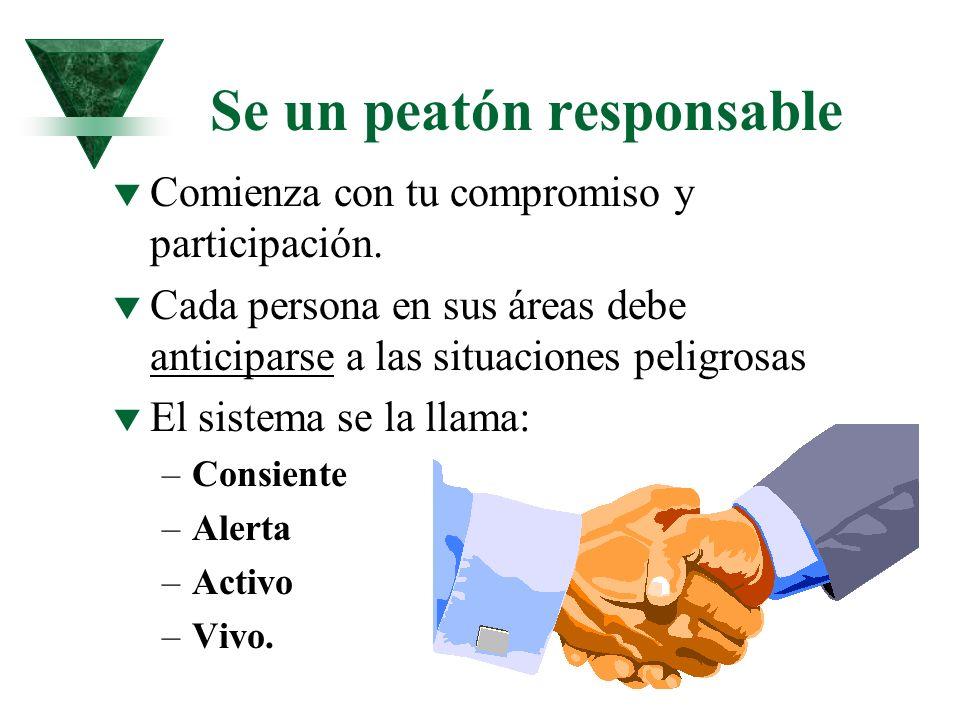 Se un peatón responsable t Comienza con tu compromiso y participación. t Cada persona en sus áreas debe anticiparse a las situaciones peligrosas t El