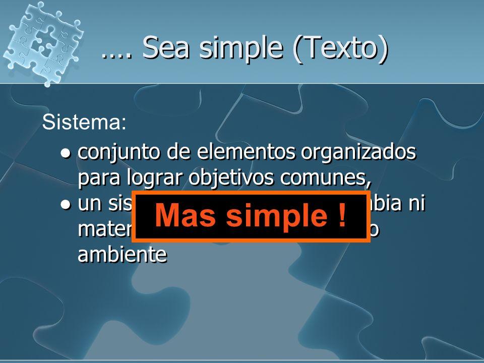 Sea simple (Texto) Sistema: Un sistema es un conjunto de elementos organizados que interactúan entre sí y con su ambiente, para lograr objetivos comun
