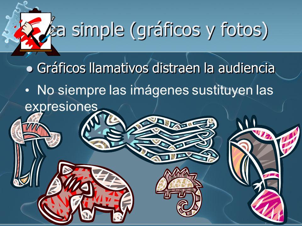 Sea simple (gráficos y fotos) Gráficos llamativos distraen la audiencia No siempre las imágenes sustituyen las expresiones