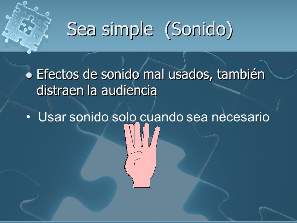 Sea simple (Sonido) Efectos de sonido mal usados, también distraen la audiencia Efectos de sonido mal usados, también distraen la audiencia Usar sonido solo cuando sea necesario