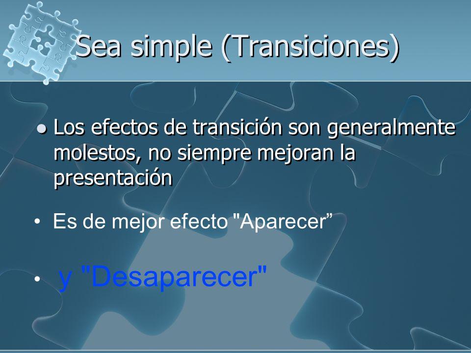 Sea simple (Transiciones) Los efectos de transición son generalmente molestos, no siempre mejoran la presentación Es de mejor efecto Aparecer y Desaparecer
