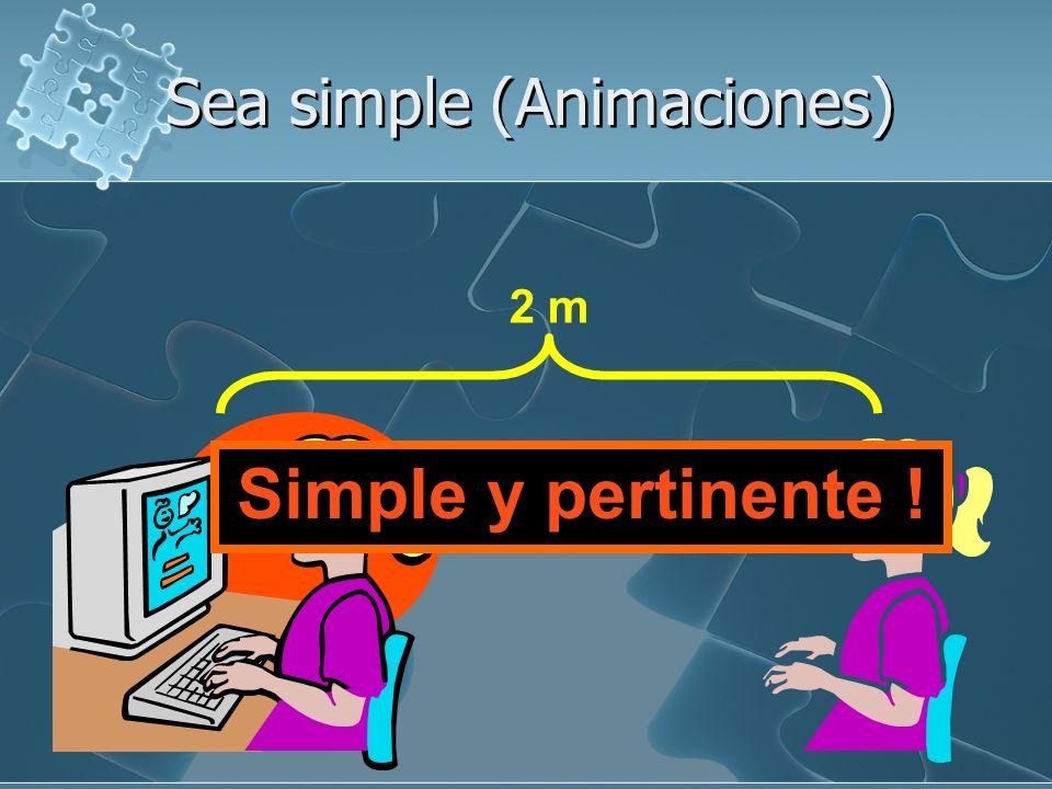 Sea simple (Animaciones) 2 m Simple y pertinente !