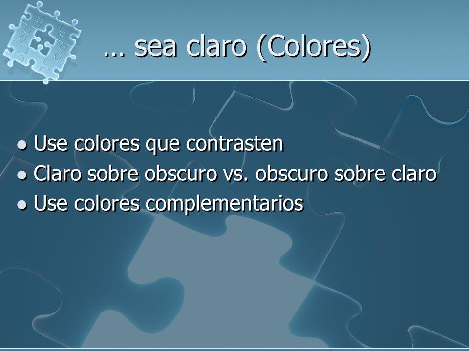 … sea claro (Colores) Use colores que contrasten Claro sobre obscuro vs.