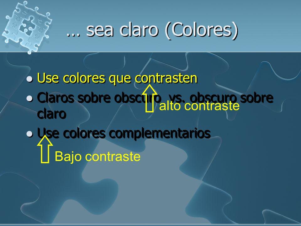 … sea claro (Colores) Use colores que contrasten Claro sobre obscuro vs. obscuro sobre claro Use colores complementarios Use colores que contrasten Cl