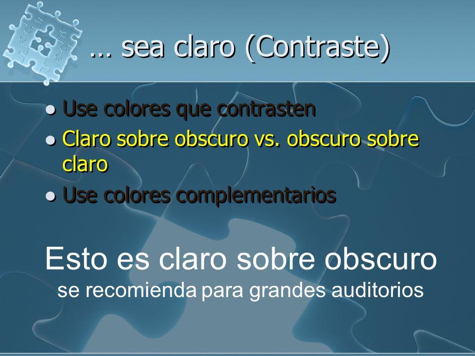 … sea claro (Colores) Use colores que contrasten Claros sobre obscuro vs. obscuro sobre claro Use colores complementarios Use colores que contrasten C