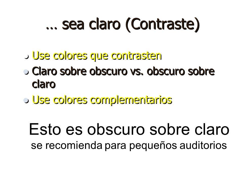 … sea claro (Contraste) Use colores que contrasten Claro sobre obscuro vs.