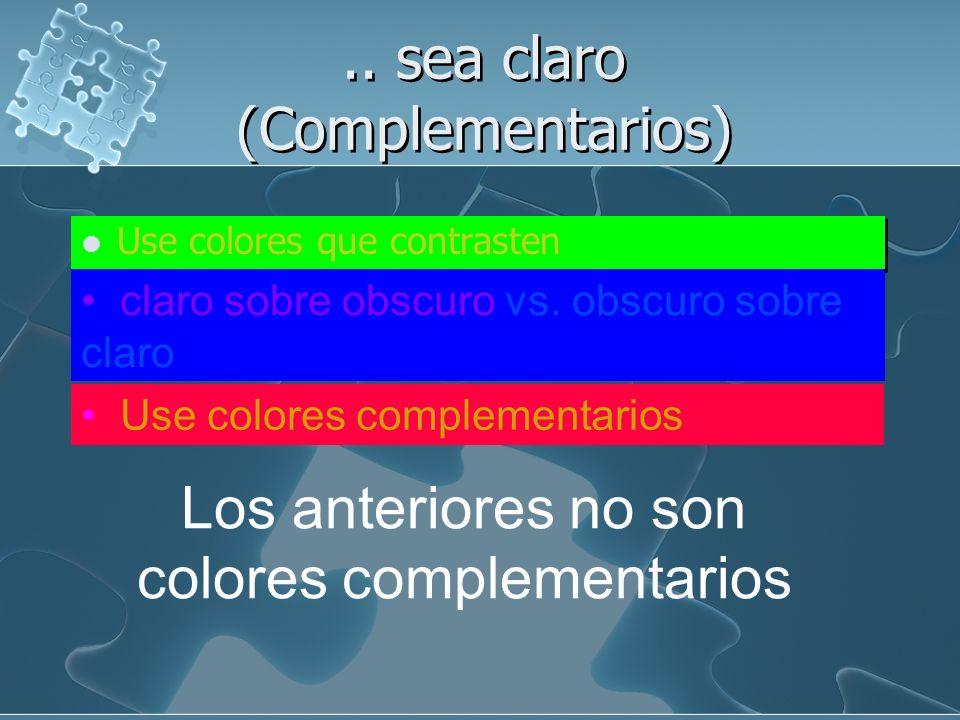 … sea claro (Contraste) Use colores que contrasten Claro sobre obscuro vs. obscuro sobre claro Use colores complementarios Use colores que contrasten