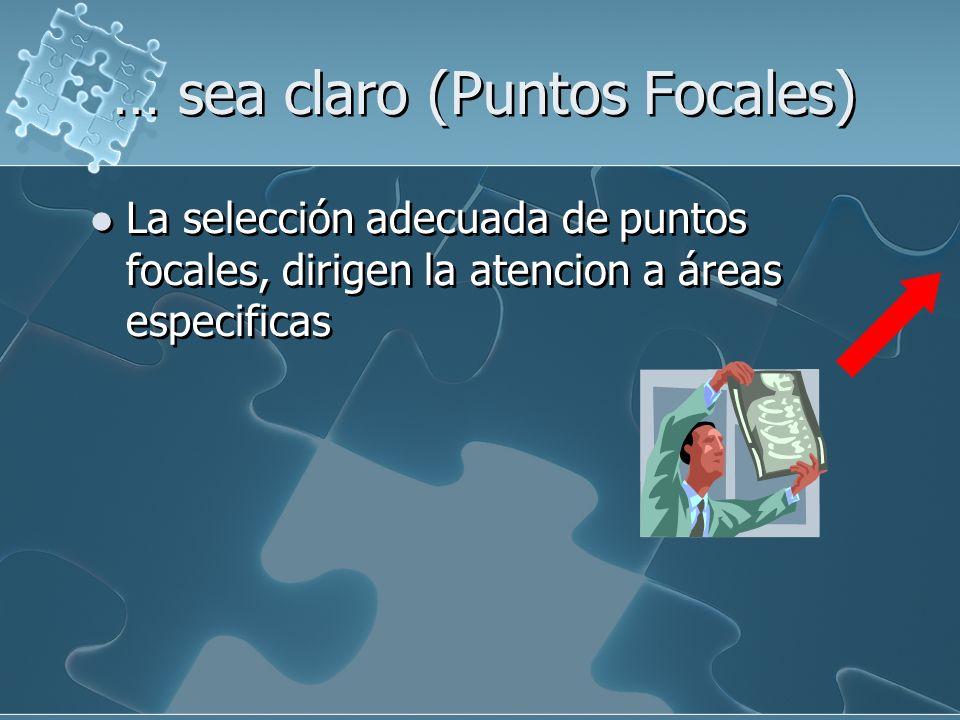 … sea claro (Puntos Focales) La selección adecuada de puntos focales, dirigen la atencion a áreas especificas
