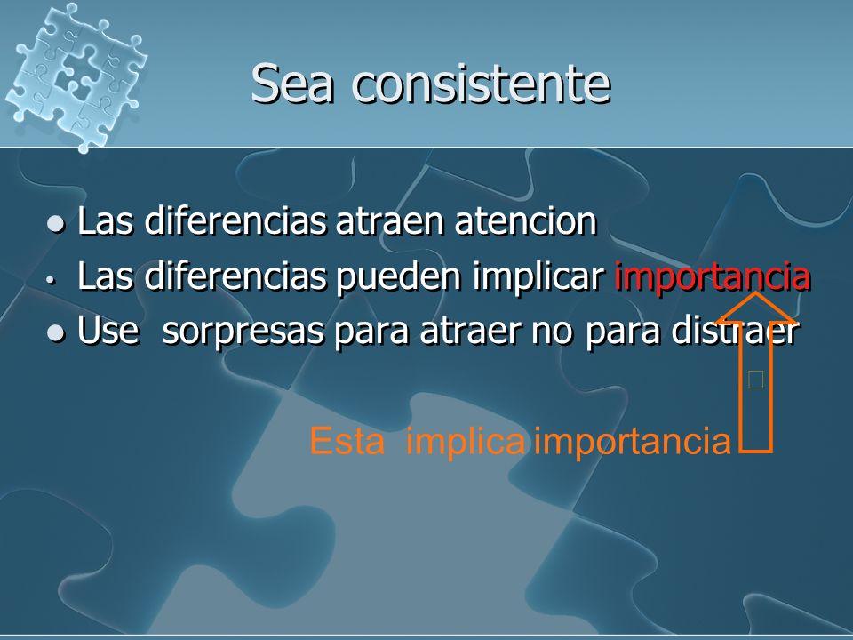 Sea consistente Las diferencias atraen atencion Las diferencias pueden implicar importancia Use sorpresas para atraer no para distraer Las diferencias