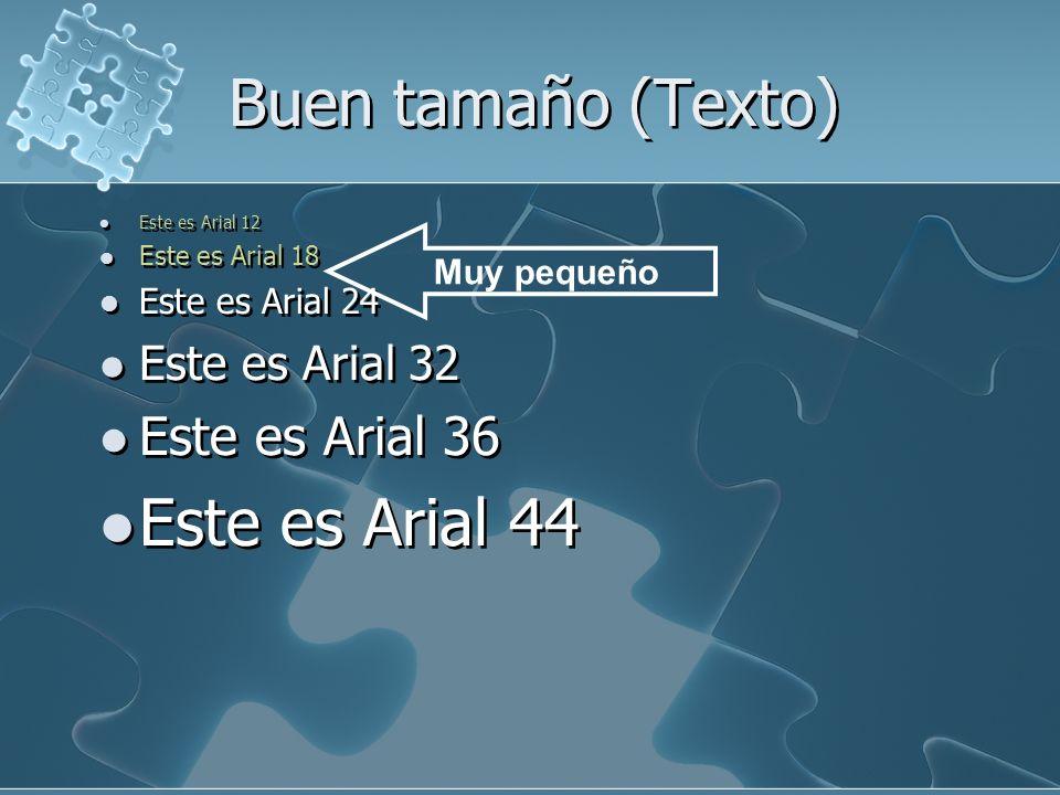 Buen tamaño (Texto) Este es Arial 12 Este es Arial 18 Este es Arial 24 Este es Arial 32 Este es Arial 36 Este es Arial 44 Este es Arial 12 Este es Ari