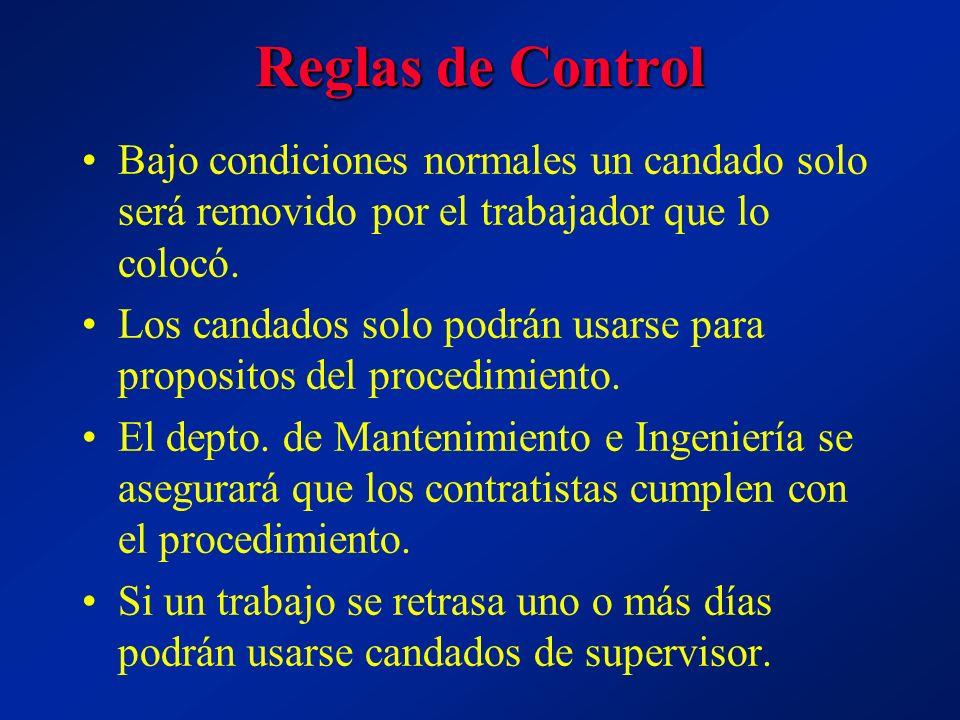 Reglas de Control Bajo condiciones normales un candado solo será removido por el trabajador que lo colocó. Los candados solo podrán usarse para propos