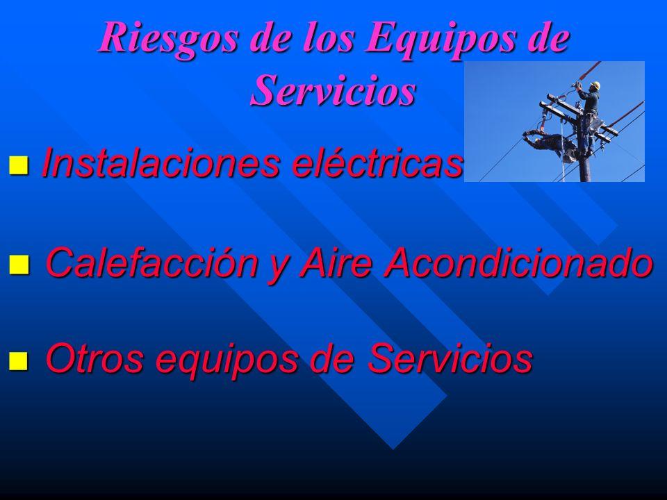 Riesgos de los Equipos de Servicios Instalaciones eléctricas Instalaciones eléctricas n Calefacción y Aire Acondicionado n Otros equipos de Servicios