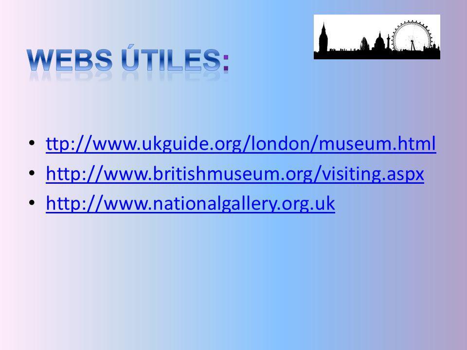 ttp://www.ukguide.org/london/museum.html http://www.britishmuseum.org/visiting.aspx http://www.nationalgallery.org.uk