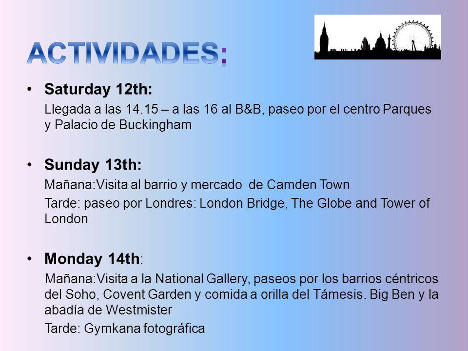 Saturday 12th: Llegada a las 14.15 – a las 16 al B&B, paseo por el centro Parques y Palacio de Buckingham Sunday 13th: Mañana:Visita al barrio y merca