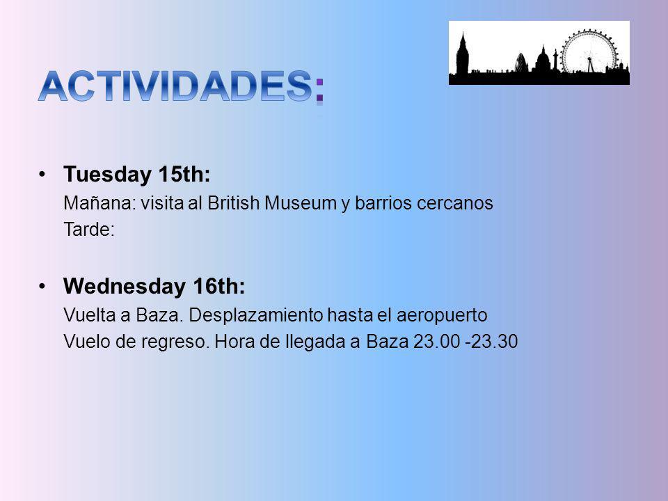 Tuesday 15th: Mañana: visita al British Museum y barrios cercanos Tarde: Wednesday 16th: Vuelta a Baza. Desplazamiento hasta el aeropuerto Vuelo de re