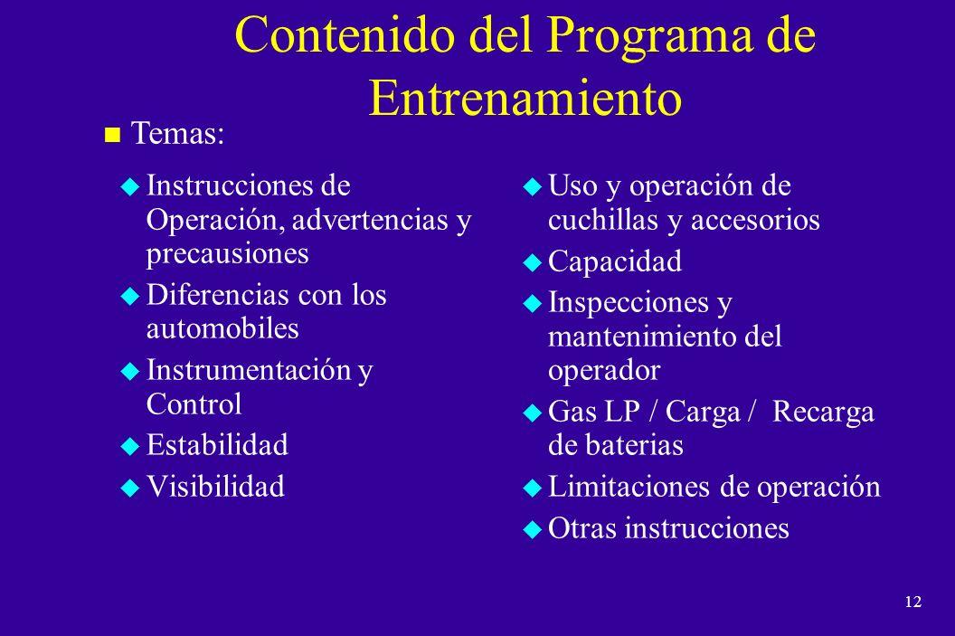11 n El entrenamiento consistira de una combinacion de: u Instruccion formal (ej., lectura, discusion, material escrito), u Entrenamiento practico en la o las areas de trabajo, y u Evaluacion por escrito.