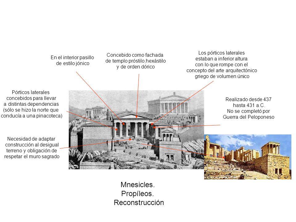 Mnesicles. Propíleos. Reconstrucción Realizado desde 437 hasta 431 a.C. No se completó por Guerra del Peloponeso Concebido como fachada de templo prós