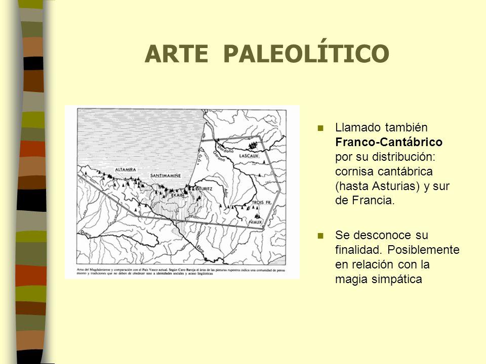 ARTE PALEOLÍTICO Llamado también Franco-Cantábrico por su distribución: cornisa cantábrica (hasta Asturias) y sur de Francia. Se desconoce su finalida