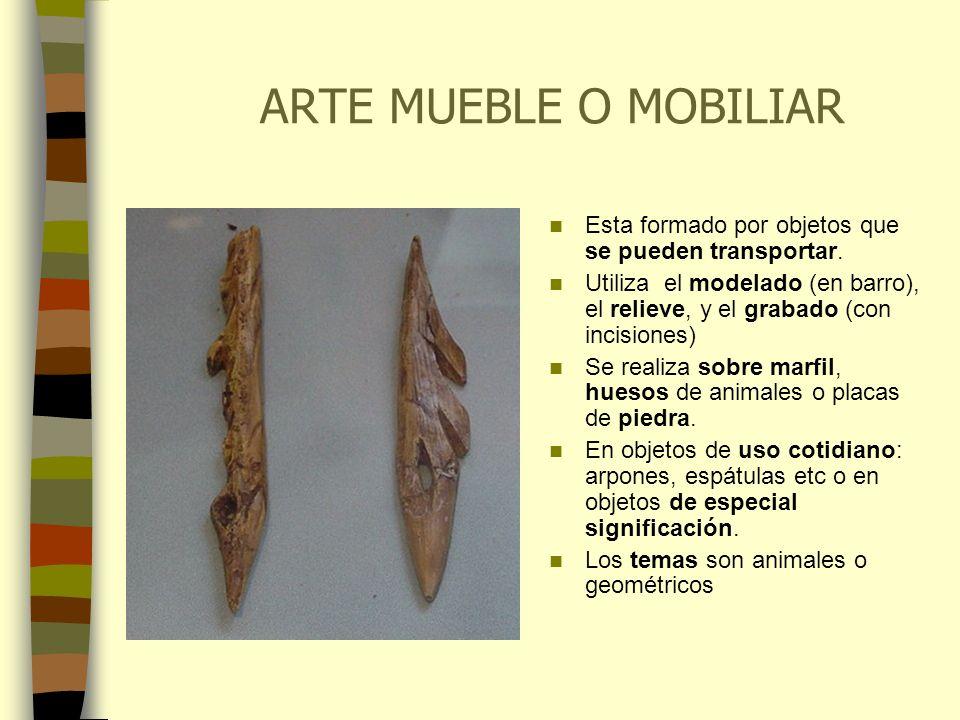 ARTE MUEBLE O MOBILIAR Esta formado por objetos que se pueden transportar. Utiliza el modelado (en barro), el relieve, y el grabado (con incisiones) S