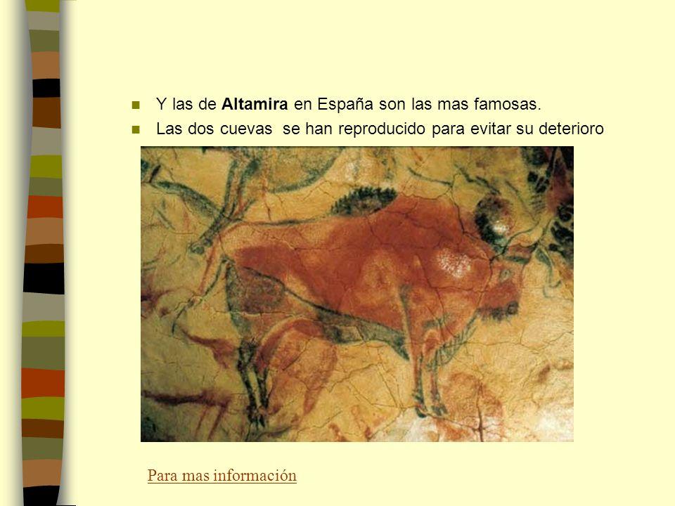 Y las de Altamira en España son las mas famosas. Las dos cuevas se han reproducido para evitar su deterioro Para mas información