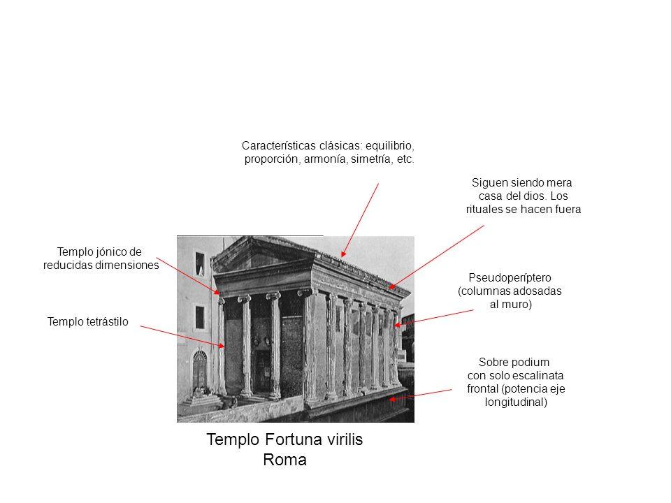 Templo Fortuna virilis Roma Sobre podium con solo escalinata frontal (potencia eje longitudinal) Pseudoperíptero (columnas adosadas al muro) Templo jó