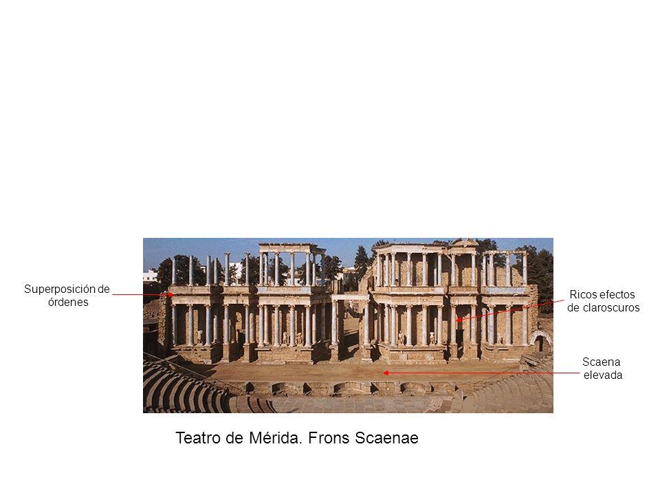 Teatro de Mérida. Frons Scaenae Superposición de órdenes Ricos efectos de claroscuros Scaena elevada